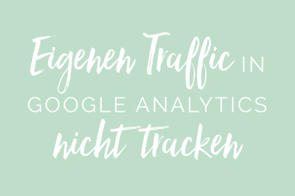 Eigenen Traffic von Google Analytics ausschliessen Tutorial Google Analytics without own website traffic | www.youdid-design.de