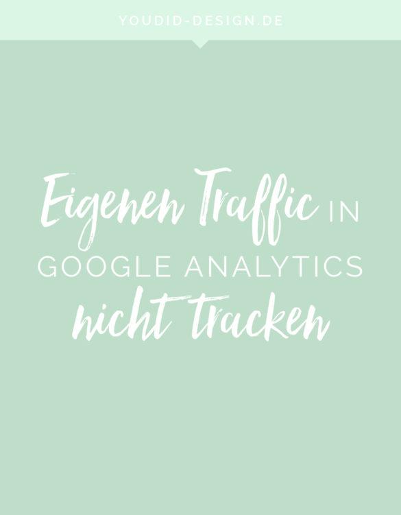 Eigenen Traffic von Google Analytics ausschliessen Tutorial Google Analytics without own website traffic | www.youdid-design.de