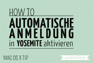 How To Automatische Anmeldung in Yosemite aktivieren | www.youdid-design.de