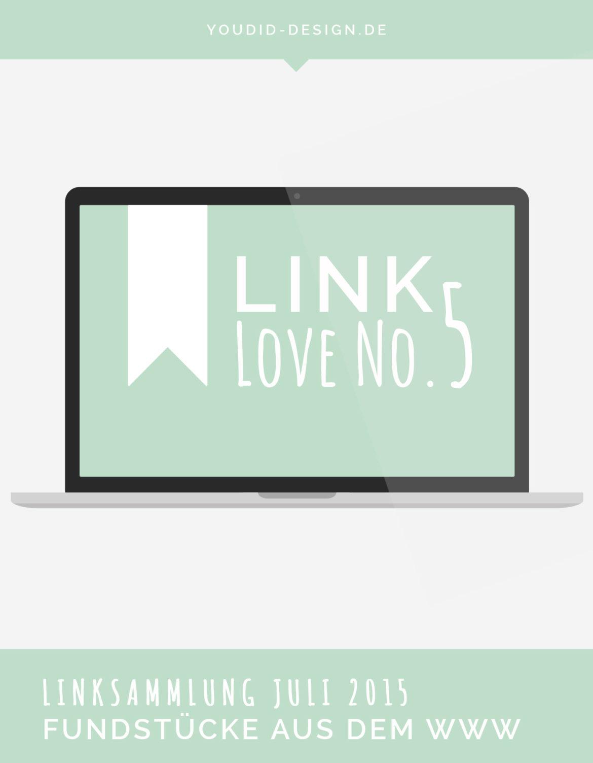 Linksammlung Linklove No 5 Juli 2015 | www.youdid-design.de