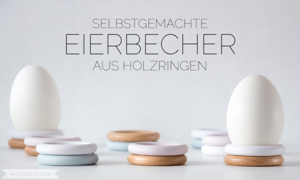 DIY Eggcups in Pastels Easter Decoration selbstgemachte Eierbecher aus Holzringen | www.youdid-design.de