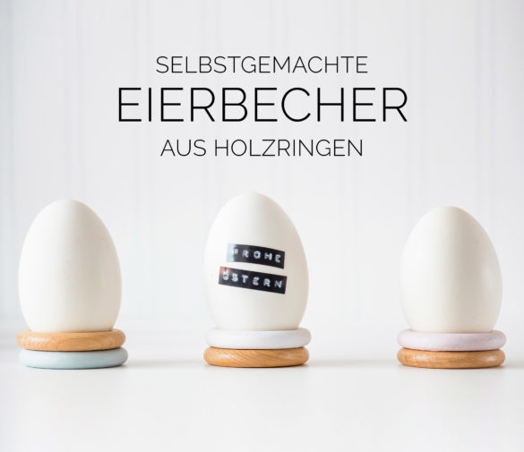 selbstgemachte Eierbecher aus Holzringen Gardinenringen Pastellfarben Upcycling DIY Eggcups in Pastels Ostertischdeko Ostereier Dymo | https://youdid.blog