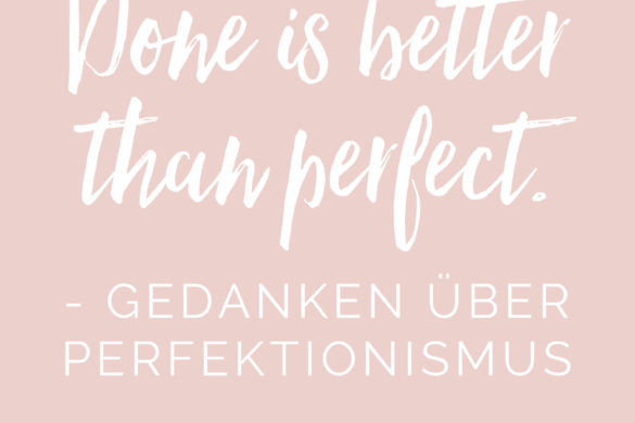 Done is better than perfect - Gedanken zum Perfektionismus| www.youdid-design.de