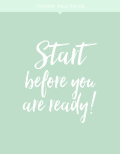 Start before you are ready | www.youdid-design.de