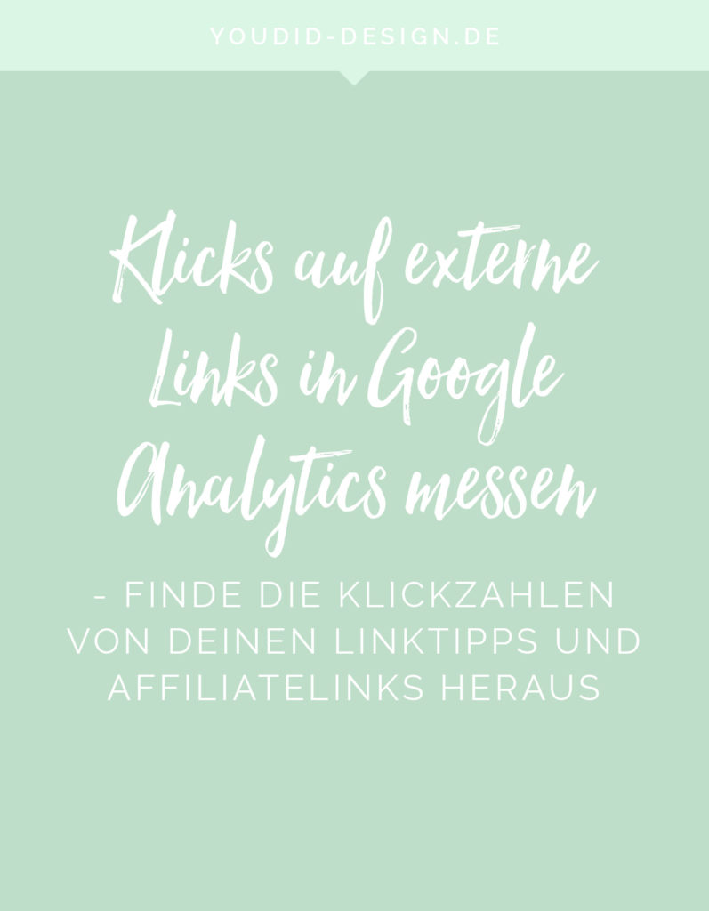 Klicks auf externe Links in Google Analytics messen Tutorial Klickzahlen von Affiliatelinks | www.youdid-design.de
