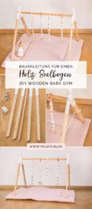 Bauanleitung für einen Holz Spielbogen im skandinavischen Stil DIY Wooden Baby Gym | https://youdid.blog