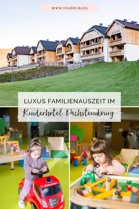 Unsere Luxus Familienauszeit im Kinderhotel Dachsteinkönig Familienhotel und Resort | https://youdid.blog